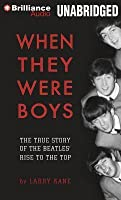 When They Were Boys: The True Story of the Beatles' Rise to the Top
