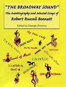 The Broadway Sound: The Autobiography and Selected Essays of Robert Russell Bennett