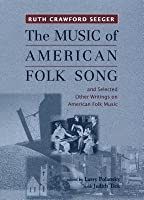 """""""The Music of American Folk Song"""": And Selected Other Writings on American Folk Music"""