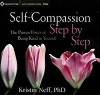 Self-Compassion Step by Step: The Proven Power of Being Kind to Yourself
