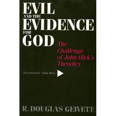 Evil The Evidence For God The Challenge Of John Hicks Theodicy By