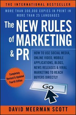 The New Rules of Marketing & PR: How to Use Social Media, Online Video, Mobile Applications, Blogs, News Releases, & Viral Marketing to Reach Buyers Directly