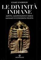 Le divinità indiane : aspetto, manifestazioni e simboli: manuale di iconografia induista