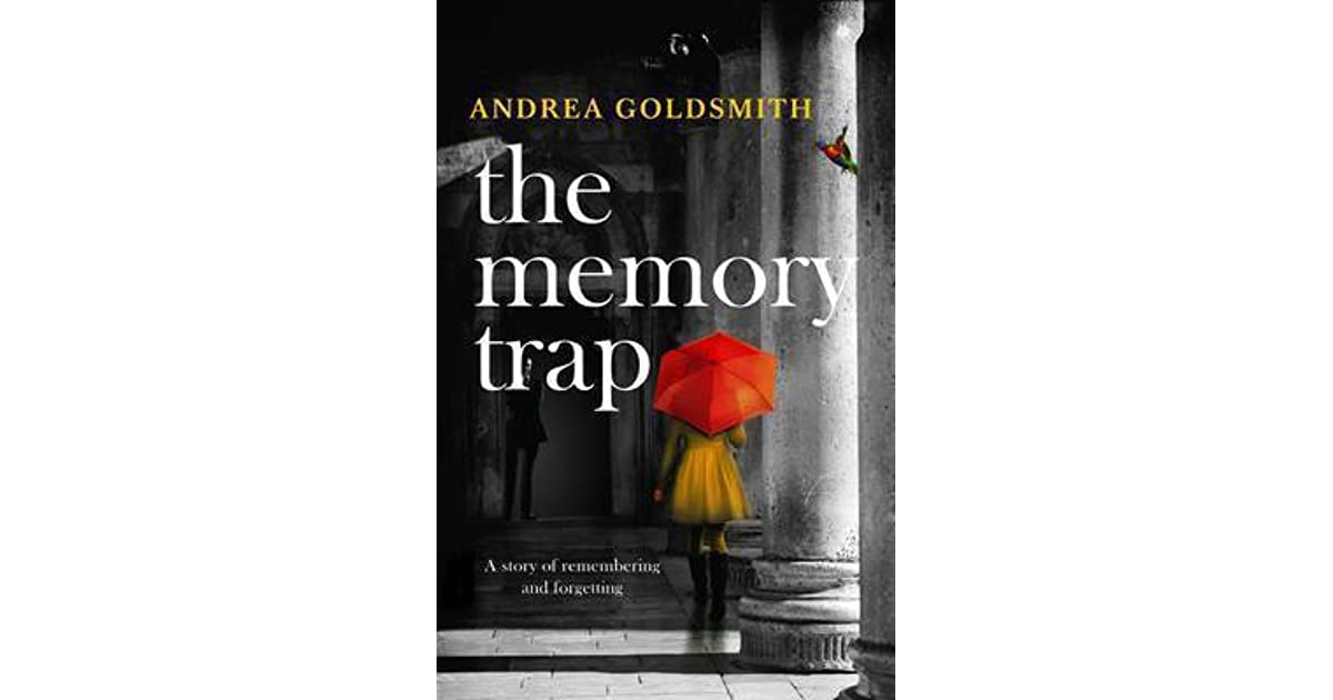 Fire And Ice Memory And Forgetting >> The Memory Trap By Andrea Goldsmith
