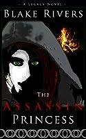 The Assassin Princess - A Legacy Novel