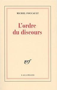 L'ordre du discours : Leçon inaugurale au Collège de France prononcée le 2 décembre 1970