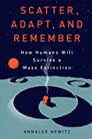 Scatter Adapt and Remember: How Humans Will Survive A Mass Extinction