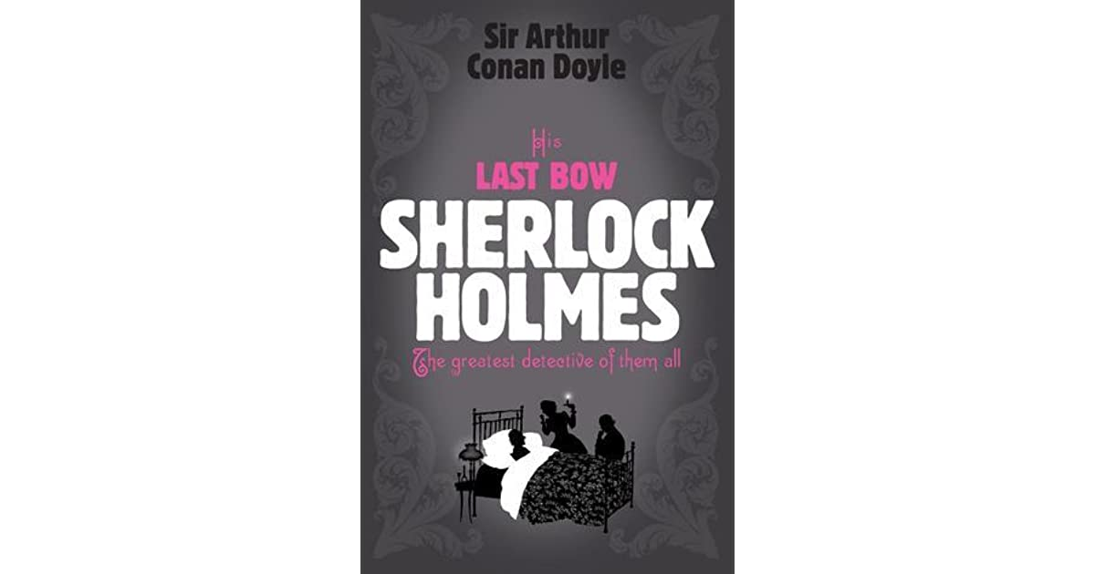 His Last Bow (Sherlock Holmes, #8) by Arthur Conan Doyle