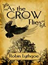 As the Crow Flies by Robin Lythgoe