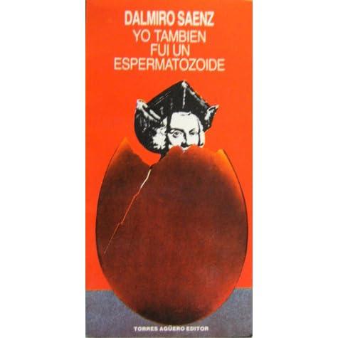 Yo También Fui Un Espermatozoide By Dalmiro Sáenz