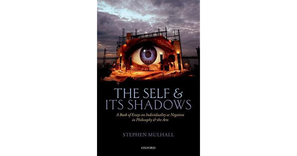 the self and its shadows a book of essays on individuality as the self and its shadows a book of essays on individuality as negation in philosophy and the arts by stephen mulhall