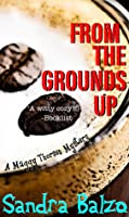 From the Grounds Up (Maggy Thorsen Mystery #5)