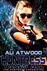 Huntress Takes All (The Huntress Chronicles #3)