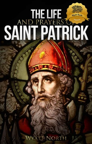 The Life and Prayers of Saint Patrick L