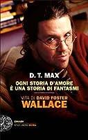 Ogni storia d'amore è una storia di fantasmi. Vita di David Foster Wallace