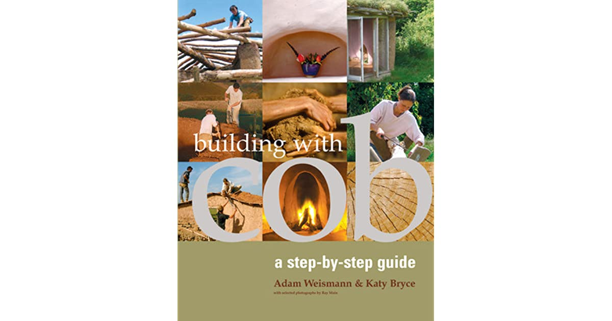 Building with cob a step by step guide by adam weismann fandeluxe