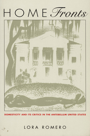 Home Fronts: Domesticity and Its Critics in the Antebellum United States