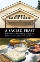 A Sacred Feast: Reflections on Sacred Harp Singing and Dinner on the Ground