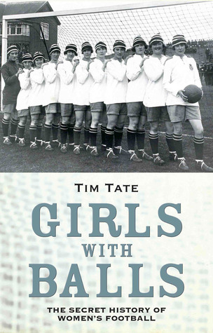 Girls With Balls: The Secret History of Women's Football