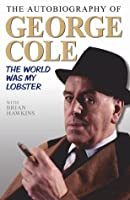 The Autobiography of George Cole: The World Was My Lobster