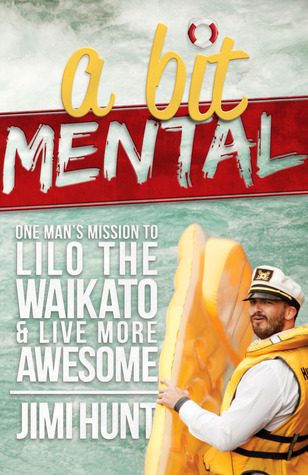 A Bit Mental: One Man's Mission to Lilo the Waikato