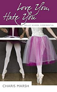 Love You, Hate You (Ballet School Confidential #1)