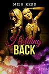 Holding Back by Mila Kerr
