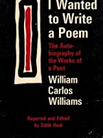 I Wanted to Write a Poem: The Autobiography of the Works of a Poet