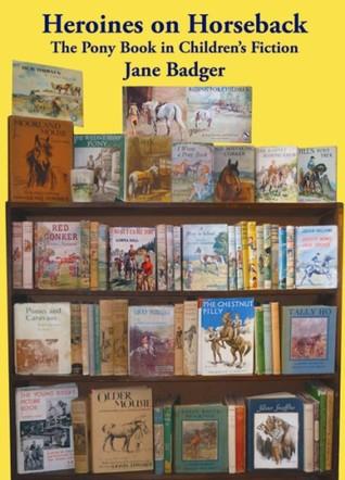 Heroines on Horseback: The Pony Book in Children's Fiction