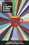 The London Coffee Guide 2013