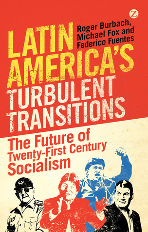 Latin America's Turbulent Transitions The Future of Twenty-First Century Socialism