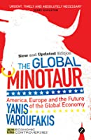 The Global Minotaur: America, the True Origins of the Financial Crisis and the Future of the World Economy