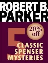 Five Classic Spenser Mysteries (Spenser #1-3, 7, 12)