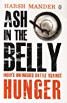 Ash in the Belly : India's Unfinished Battle Against Hunger