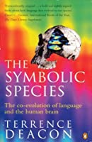 The Symbolic Species: The Co Evolution Of Language And The Human Brain