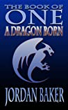 A Dragon Born (Book of One, #3)
