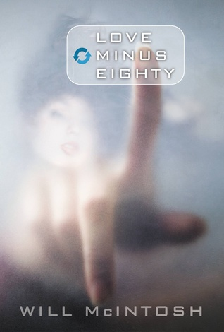 Love Minus Eighty by Will McIntosh