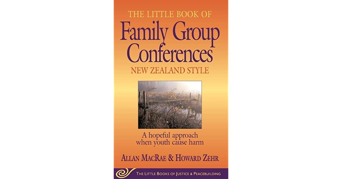 little book of family group conferences new zealand style a hopeful approach when youth cause harm