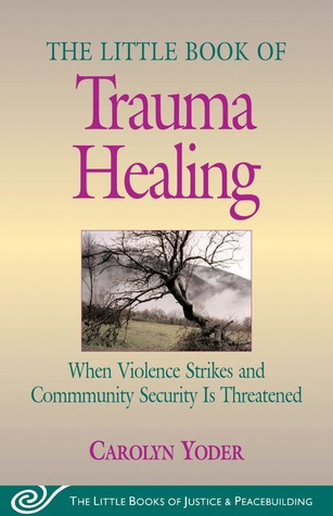 Little Book of Trauma Healing: When Violence Strikes And Community Security Is Threatened