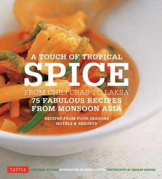 A Touch of Tropical Spice: From Chili Crab to Laksa: 75 Fabulous Recipes from Monsoon Asia