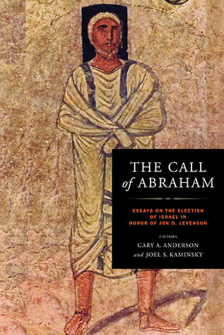 The Call of Abraham Essays on the Election of Israel in Honor of Jon D