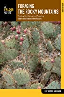 Foraging the Rocky Mountains: Finding, Identifying, and Preparing Edible Wild Foods in the Rockies