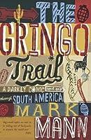 The Gringo Trail: A Darkly Comic Road-Trip Through South America