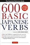 600 Basic Japanese Verbs: The Essential Reference Guide: Learn the Japanese Vocabulary and Grammar You Need to Learn Japanese and Master the JLPT