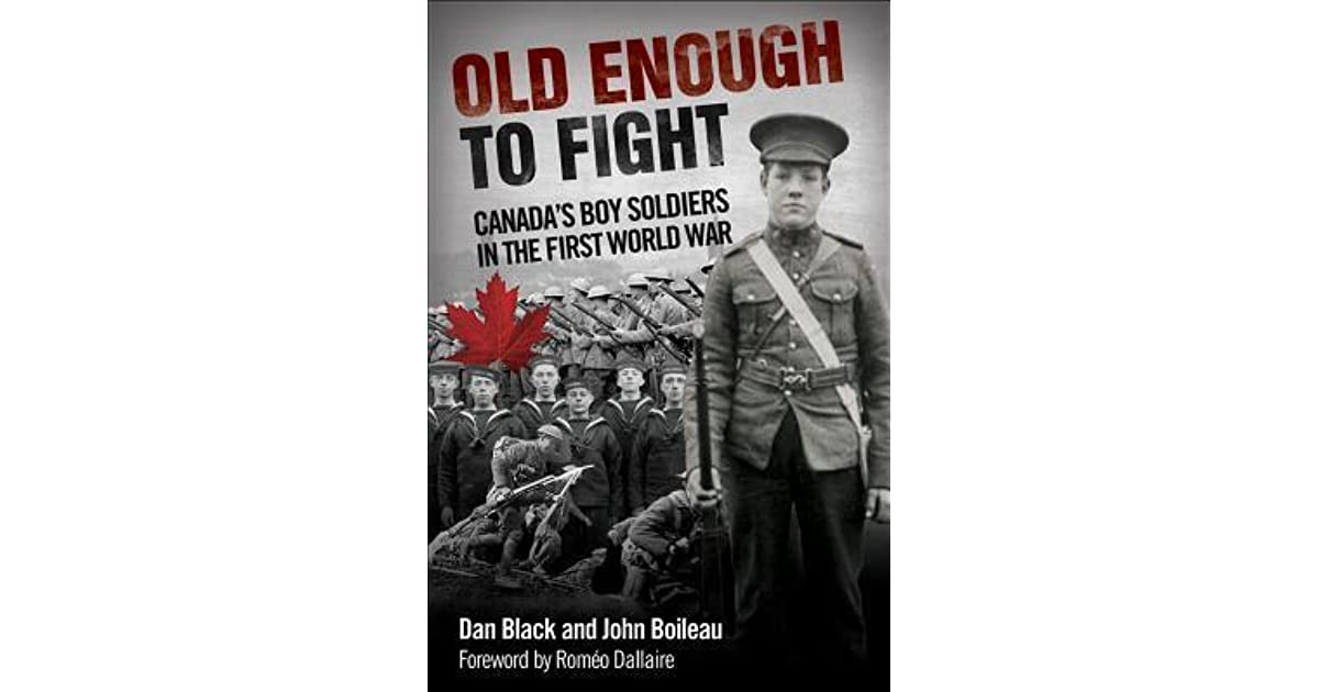 Old Enough to Fight Canadas Boy Soldiers in the First World War
