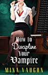 How to Discipline Your Vampire (DommeNation, #1)