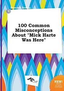 100 Common Misconceptions about Mick Harte Was Here