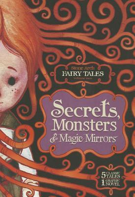 Secrets, Monsters, and Magic Mirrors: Stone Arch Fairy Tales
