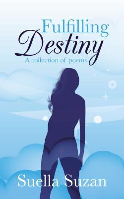 Fulfilling Destiny: A Collection of Poems