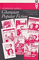 Ghanaian Popular Fiction: 'Thrilling Discoveries in Conjugal Life' and Other Tales